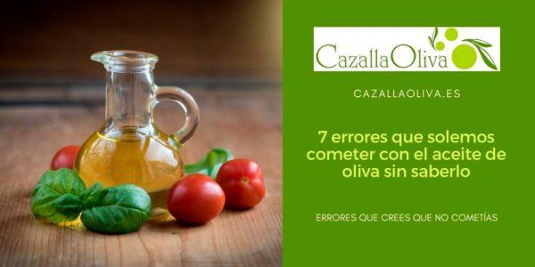 7 errores del aceite de oliva que solemos cometer de forma habitual